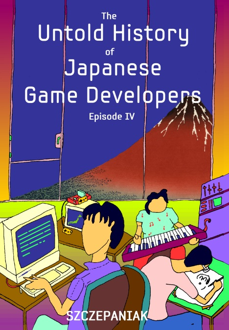 The Untold History of Japanese Game Developers IV